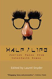 Half/Life: Jew-ish tales from Interfaith Homes